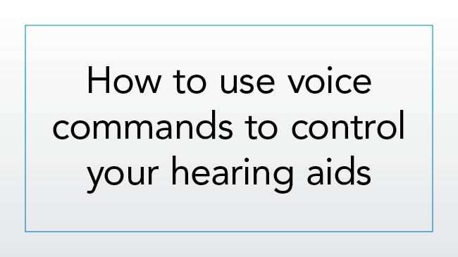 How to use voice commands to control your hearing aids